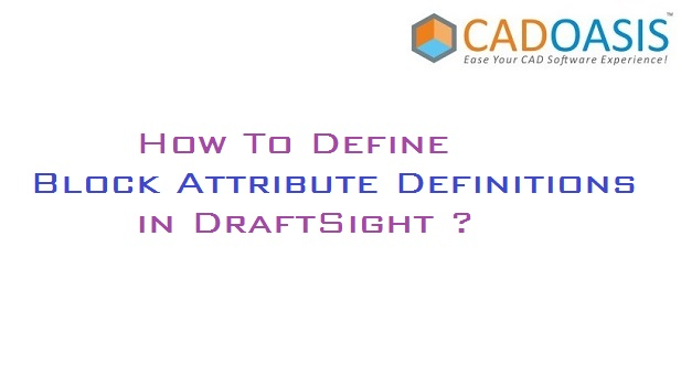 How To Define Block Attribute Definitions in DraftSight ?